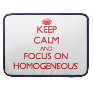 Keep Calm and focus on Homogeneous Sleeves For MacBook Pro