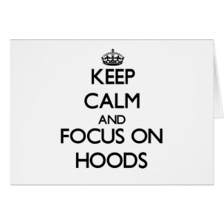 Keep Calm and focus on Hoods Card