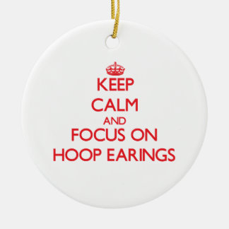Keep Calm and focus on HOOP EARINGS Double-Sided Ceramic Round Christmas Ornament