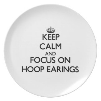 Keep Calm and focus on HOOP EARINGS Party Plates