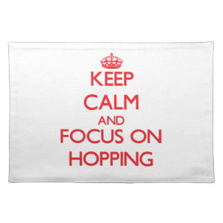Keep Calm and focus on Hopping Place Mats