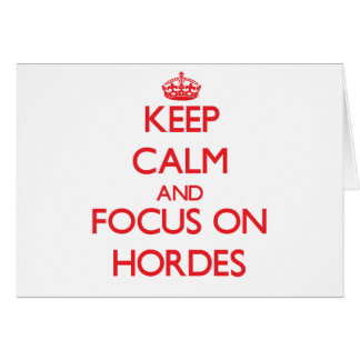 Keep Calm and focus on Hordes Greeting Card