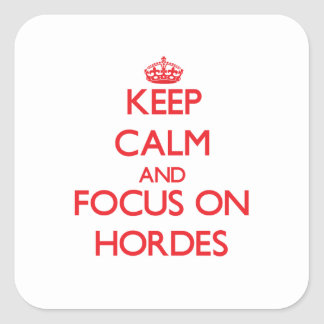 Keep Calm and focus on Hordes Stickers