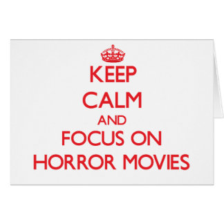 Keep Calm and focus on Horror Movies Cards