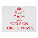 Keep Calm and focus on Horror Movies Poster