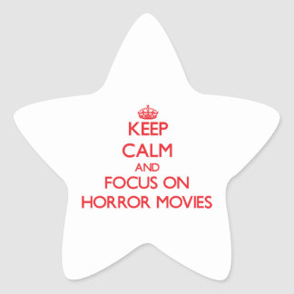 Keep Calm and focus on Horror Movies Star Sticker