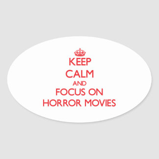 Keep Calm and focus on Horror Movies Oval Sticker