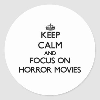 Keep Calm and focus on Horror Movies Classic Round Sticker