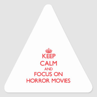 Keep Calm and focus on Horror Movies Triangle Sticker