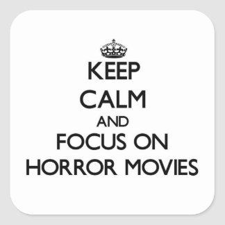 Keep Calm and focus on Horror Movies Square Sticker