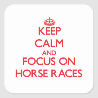 Keep Calm and focus on Horse Races Square Sticker