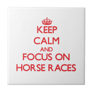 Keep Calm and focus on Horse Races Ceramic Tiles