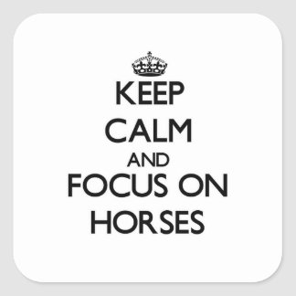 Keep Calm and focus on Horses Square Sticker