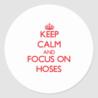 Keep Calm and focus on Hoses Classic Round Sticker