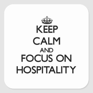 Keep Calm and focus on Hospitality Square Sticker