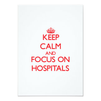 Keep Calm and focus on Hospitals 5x7 Paper Invitation Card