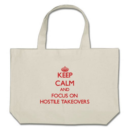 Keep Calm and focus on Hostile Takeovers Bag