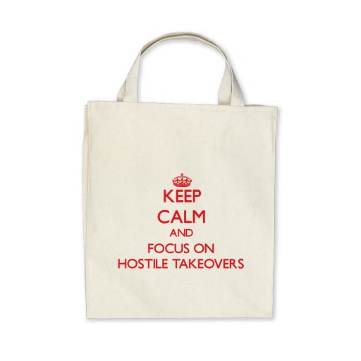 Keep Calm and focus on Hostile Takeovers Tote Bags