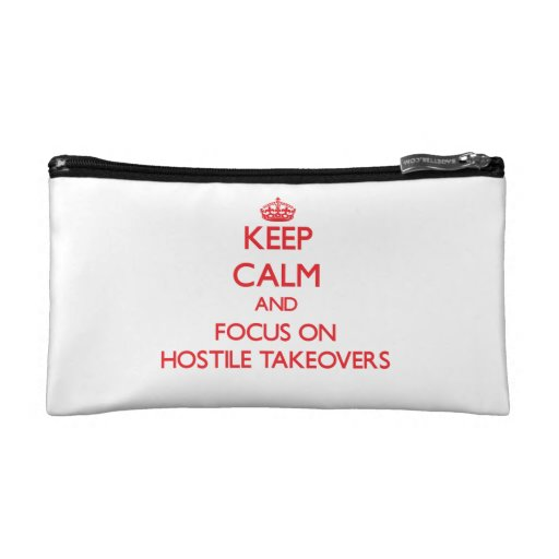 Keep Calm and focus on Hostile Takeovers Makeup Bags