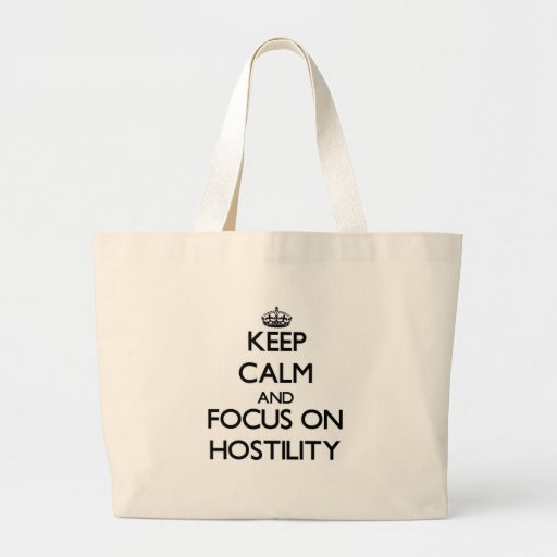 Keep Calm and focus on Hostility Tote Bags