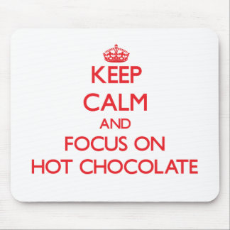 Keep Calm and focus on Hot Chocolate Mousepad