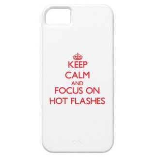 Keep Calm and focus on Hot Flashes iPhone 5 Case
