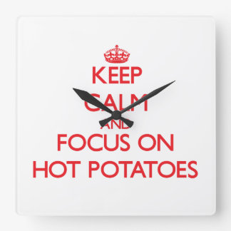 Keep Calm and focus on Hot Potatoes Square Wall Clocks