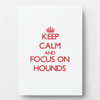 Keep Calm and focus on Hounds Display Plaques