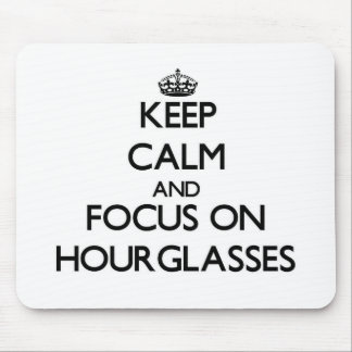Keep Calm and focus on Hourglasses Mousepad