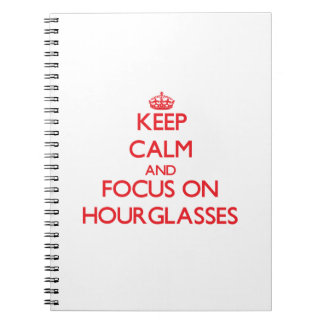 Keep Calm and focus on Hourglasses Note Book