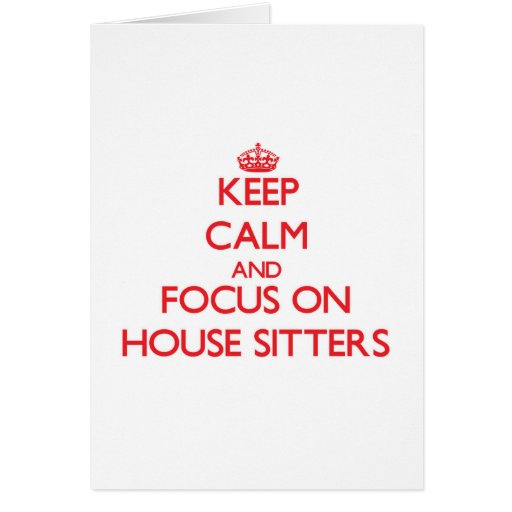 Keep Calm and focus on House Sitters Greeting Card