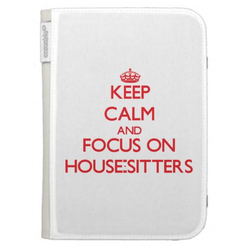 Keep Calm and focus on House-Sitters Kindle Cover
