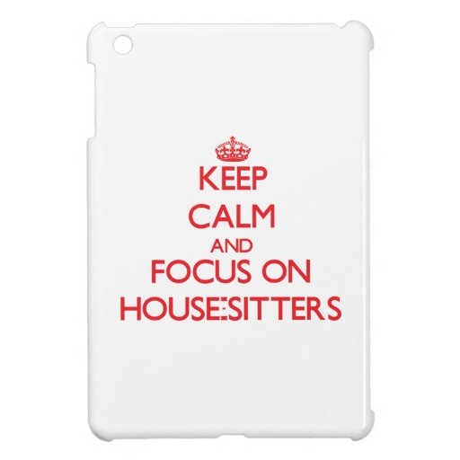 Keep Calm and focus on House-Sitters iPad Mini Cases