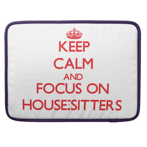 Keep Calm and focus on House-Sitters MacBook Pro Sleeve