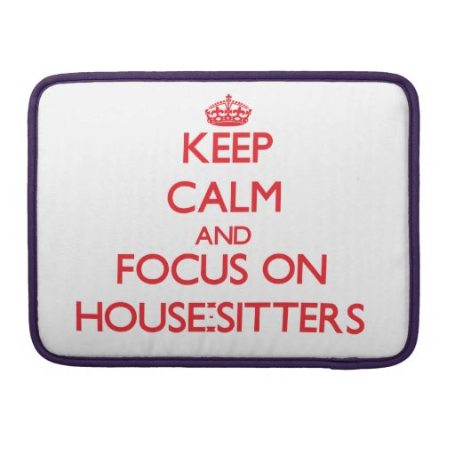 Keep Calm and focus on House-Sitters Sleeve For MacBooks