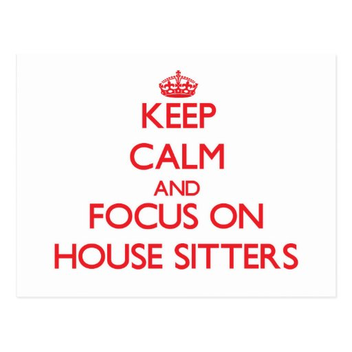 Keep Calm and focus on House Sitters Post Card