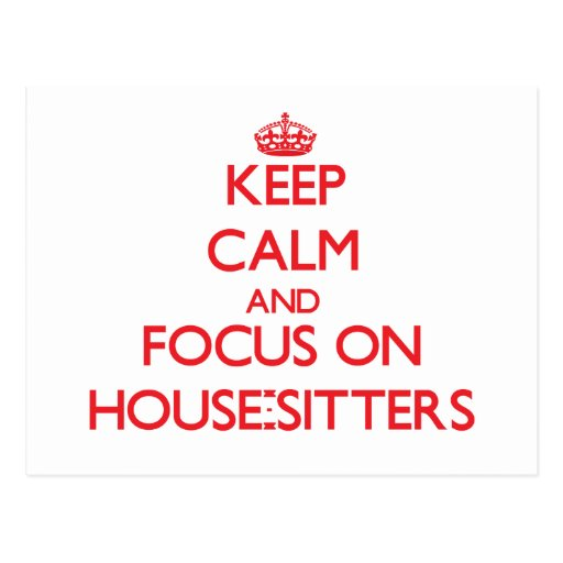 Keep Calm and focus on House-Sitters Post Card