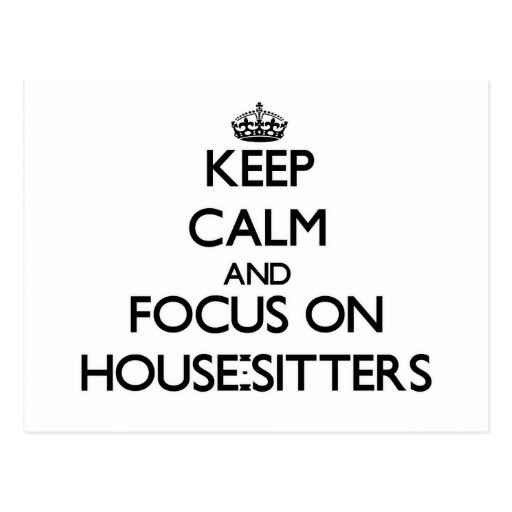 Keep Calm and focus on House-Sitters Postcards
