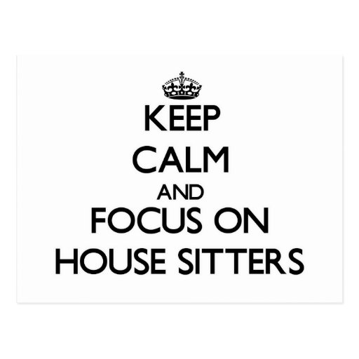 Keep Calm and focus on House Sitters Postcards