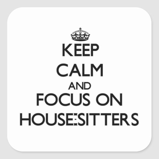 Keep Calm and focus on House-Sitters Sticker
