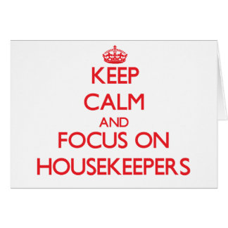 Keep Calm and focus on Housekeepers Greeting Card