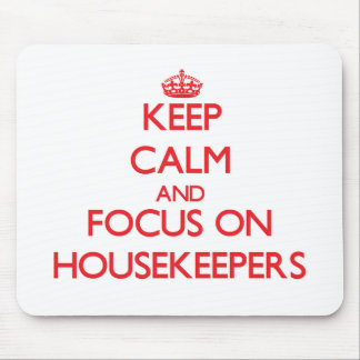 Keep Calm and focus on Housekeepers Mouse Pad