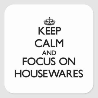 Keep Calm and focus on Housewares Square Sticker