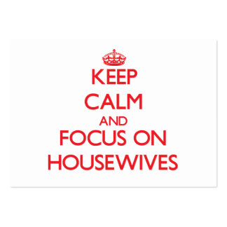 Keep Calm and focus on Housewives Business Card Templates