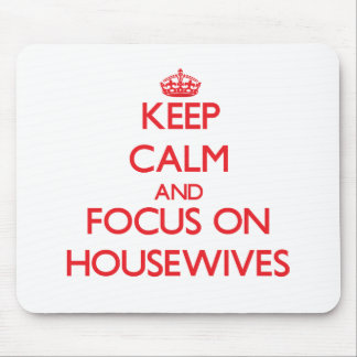 Keep Calm and focus on Housewives Mouse Pads