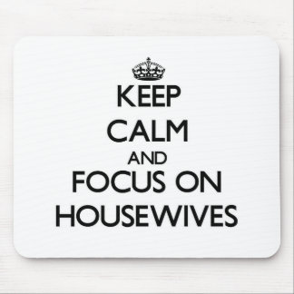 Keep Calm and focus on Housewives Mousepad