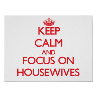 Keep Calm and focus on Housewives Print