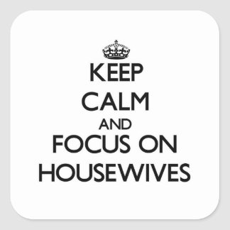 Keep Calm and focus on Housewives Sticker