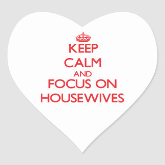 Keep Calm and focus on Housewives Stickers