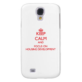 Keep Calm and focus on Housing Development Samsung Galaxy S4 Cases